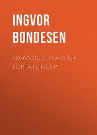Ingvor Bondesen -Skovstrup-Folk: To Fortællinger