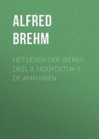 Alfred Brehm -Het Leven der Dieren. Deel 3, Hoofdstuk 5: De Amphibiën