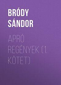 Sándor Bródy -Apró regények (1. kötet)