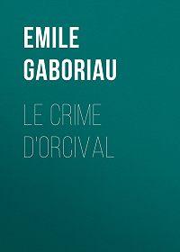Emile Gaboriau -Le crime d'Orcival