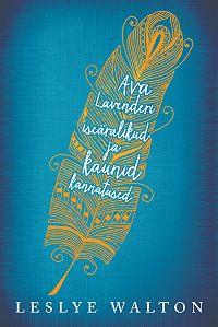 Leslye Walton -Ava Lavenderi iseäralikud ja kaunid kannatused