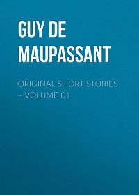 Guy Maupassant -Original Short Stories – Volume 01