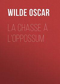 Oscar Wilde -La chasse à l'oppossum