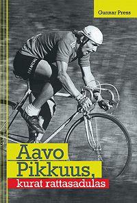 Gunnar Press -Aavo Pikkuus, kurat rattasadulas