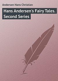Andersen Hans -Hans Andersen's Fairy Tales. Second Series