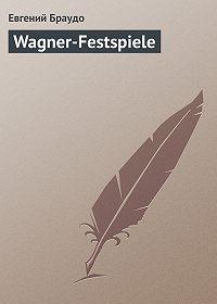 Евгений Браудо -Wagner-Festspiеle
