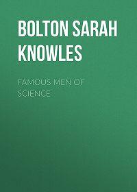 Sarah Bolton -Famous Men of Science