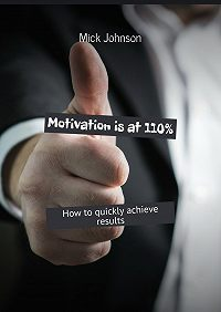 Mick Johnson -Motivation is at110%. How toquickly achieve results