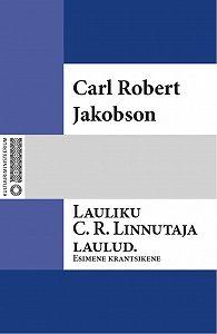Carl Jakobson -Lauliku C. R. Linnutaja laulud. Esimene krantsikene