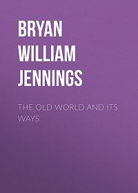 William Bryan -The Old World and Its Ways