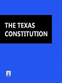 Texas - THE TEXAS CONSTITUTION