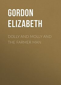 Elizabeth Gordon -Dolly and Molly and the Farmer Man
