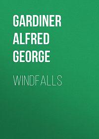 Alfred Gardiner -Windfalls