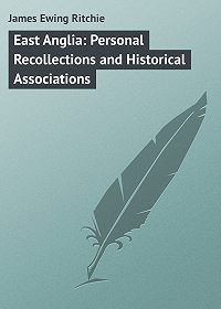 James Ritchie -East Anglia: Personal Recollections and Historical Associations