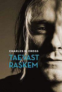 Charles Cross -Taevast raskem: Kurt Cobaini elulugu