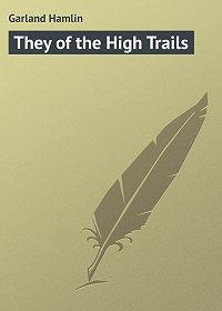 Hamlin Garland -They of the High Trails