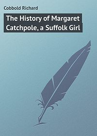 Richard Cobbold -The History of Margaret Catchpole, a Suffolk Girl