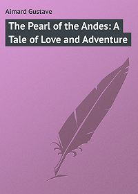 Gustave Aimard -The Pearl of the Andes: A Tale of Love and Adventure
