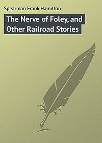 Frank Spearman -The Nerve of Foley, and Other Railroad Stories