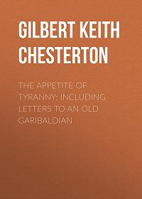 Gilbert Chesterton -The Appetite of Tyranny: Including Letters to an Old Garibaldian