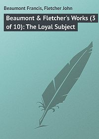 John Fletcher -Beaumont & Fletcher's Works (3 of 10): The Loyal Subject