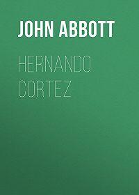 John Abbott -Hernando Cortez