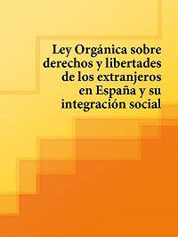 Espana -Ley Organica sobre derechos y libertades de los extranjeros en Espana y su integracion social