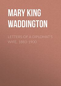 Mary Waddington -Letters of a Diplomat's Wife, 1883-1900