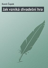Karel Čapek -Jak vzniká divadelní hra
