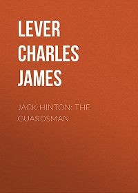 Charles Lever -Jack Hinton: The Guardsman