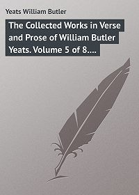 William Yeats -The Collected Works in Verse and Prose of William Butler Yeats. Volume 5 of 8. The Celtic Twilight and Stories of Red Hanrahan
