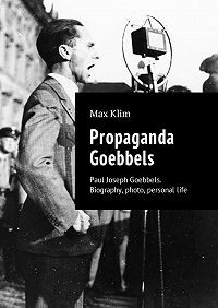 Max Klim -Propaganda Goebbels. Paul Joseph Goebbels. Biography, photo, personallife