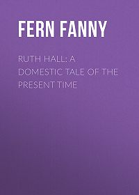 Fanny Fern -Ruth Hall: A Domestic Tale of the Present Time