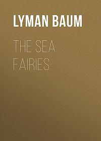 Lyman Baum -The Sea Fairies