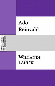 Ado Reinvald -Willandi laulik