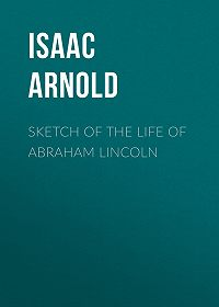 Isaac Arnold -Sketch of the life of Abraham Lincoln