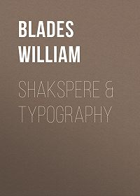 William Blades -Shakspere & Typography