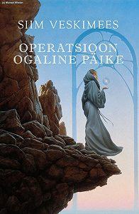 """Siim Veskimees - Operatsioon """"Ogaline päike"""""""