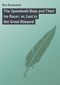 Roy Rockwood -The Speedwell Boys and Their Ice Racer: or, Lost in the Great Blizzard
