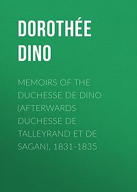 Dino Dorothée -Memoirs of the Duchesse de Dino (Afterwards Duchesse de Talleyrand et de Sagan), 1831-1835