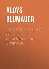 Aloys Blumauer -Beobachtungen über Oesterreichs Aufklärung und Litteratur