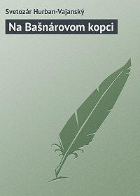 Svetozár Hurban-Vajanský -Na Bašnárovom kopci