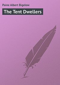 Albert Paine -The Tent Dwellers