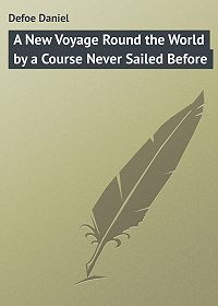 Daniel Defoe -A New Voyage Round the World by a Course Never Sailed Before