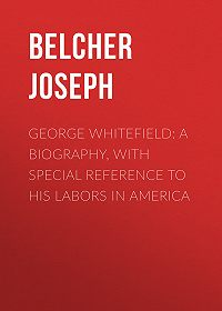 Joseph Belcher -George Whitefield: A Biography, with special reference to his labors in America