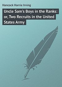 Harrie Hancock -Uncle Sam's Boys in the Ranks: or, Two Recruits in the United States Army