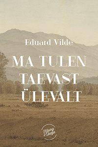 Eduard Vilde -Ma tulen taevast ülevalt