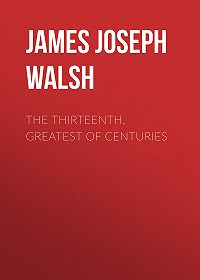 James Walsh -The Thirteenth, Greatest of Centuries