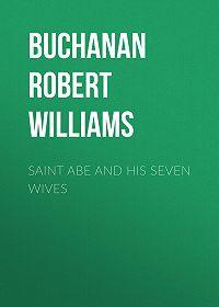 Robert Buchanan -Saint Abe and His Seven Wives