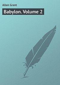 Grant Allen -Babylon. Volume 2